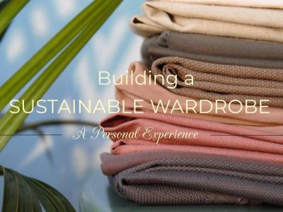 Building a More Sustainable Wardrobe (A Personal Experience)